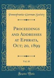 Proceedings and Addresses at Ephrata, Oct; 20, 1899, Vol. 10 (Classic Reprint) by Pennsylvania German Society image