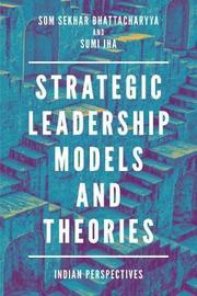Strategic Leadership Models and Theories by Som Sekhar Bhattacharyya