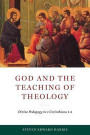 God and the Teaching of Theology by Steven Edward Harris
