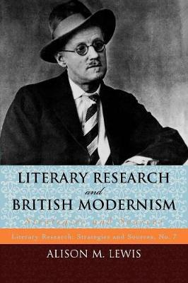 Literary Research and British Modernism by Alison M. Lewis
