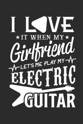I love it when my girlfriend let's me play my electric guitar by Values Tees