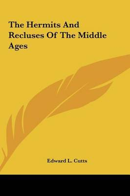 The Hermits and Recluses of the Middle Ages by Edward L. Cutts image
