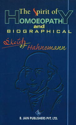 The Spirit of Homoeopathy and Biographical Sketch of Hahnemann by Samuel Hahnemann