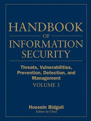 Handbook of Information Security: v. 3: Threats, Vulnerabilities, Prevention, Detection and Management by Hossein Bidgoli