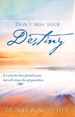 Don't Miss Your Destiny by Gloria, B. Sylvester image