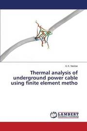 Thermal Analysis of Underground Power Cable Using Finite Element Metho by Naskar a K