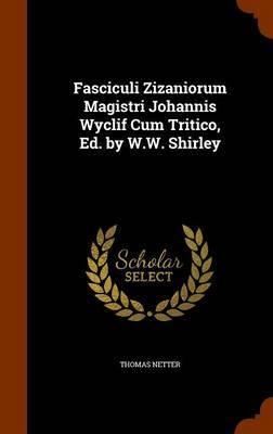 Fasciculi Zizaniorum Magistri Johannis Wyclif Cum Tritico, Ed. by W.W. Shirley by Thomas Netter
