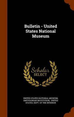 Bulletin - United States National Museum by Smithsonian Institution