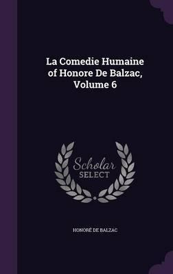 La Comedie Humaine of Honore de Balzac, Volume 6 by Honore de Balzac