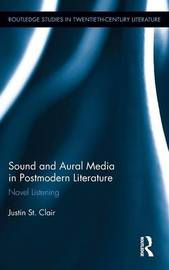 Sound and Aural Media in Postmodern Literature by Justin St. Clair