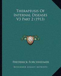 Therapeusis of Internal Diseases V3 Part 2 (1913) by Frederick Forchheimer