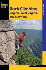 Rock Climbing Virginia, West Virginia, and Maryland by Eric Horst