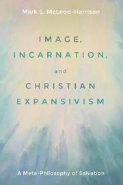 Image, Incarnation, and Christian Expansivism by Mark S. McLeod-Harrison image