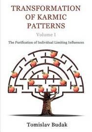 Transformation of Karmic Patterns, Volume I by MR Tomislav Budak Ma