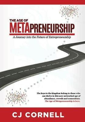 The Age of Metapreneurship by Cj Cornell