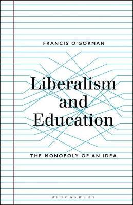Liberalism and Education by Francis O'Gorman