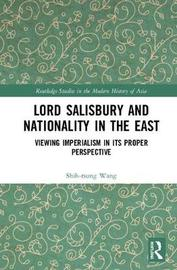 Lord Salisbury and Nationality in the East by Shih-tsung Wang