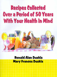 Recipes Collected Over a Period of 50 Years with Your Ehalth in Mind by Ronald Alan Duskis, D.C., B.A. image