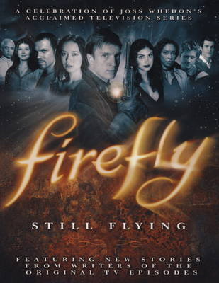 Firefly : Still Flying by Joss Whedon