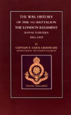 War History of the 4th Battalion the London Regiment (Royal Fusiliers) 1914-1919 by Clive Grimwade