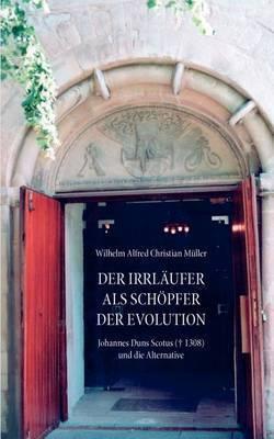 Der Irrlaufer ALS Schopfer Der Evolution by Wilhelm Alfred Christian Mller