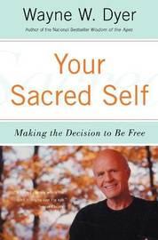 Your Sacred Self by Wayne W Dyer