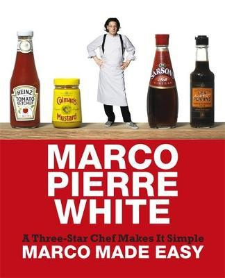 Marco Made Easy: A Three-star Chef Goes Simple by Marco Pierre White image