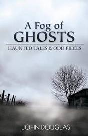 A Fog of Ghosts by John Douglas