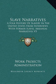 Slave Narratives: A Folk History of Slavery in the United States from Interviews with Former Slaves, Arkansas Narratives V5 by Work Projects Administration
