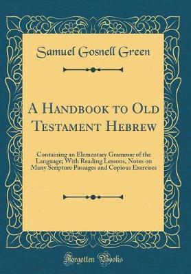 A Handbook to Old Testament Hebrew by Samuel Gosnell Green