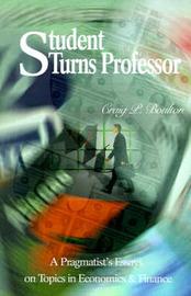 Student Turns Professor: A Pragmatist's Essays on Topics in Economics & Finance by Craig P Boulton, MBA image