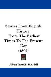 Stories from English History: From the Earliest Times to the Present Day (1897) by Albert Franklin Blaisdell