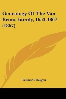 Genealogy Of The Van Brunt Family, 1653-1867 (1867) by Teunis G Bergen image