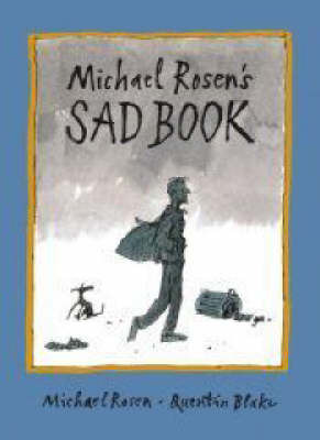 Michael Rosen's Sad Book (Smarties Silver Award Winner) by Michael Rosen