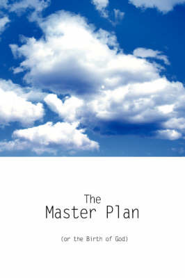 The Master Plan (or the Birth of God) by * Anonymous