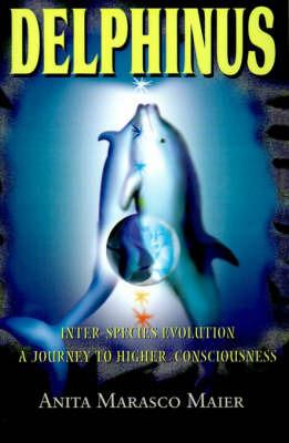 Delphinus: Inter-Species Evolution: A Journey to Higher Consciousness by Anita Marasco Maier
