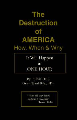 The Destruction of America by Preacher Grant Ward