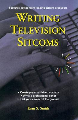 Writing Television Sitcoms by Evan S Smith