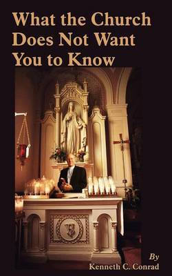 What the Church Does Not Want You to Know by Kenneth C. Conrad image