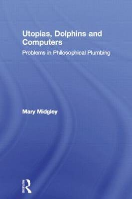 Utopias, Dolphins and Computers by Mary Midgley