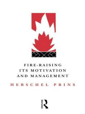 Fire-Raising: Its motivation and management by Herschel A Prins