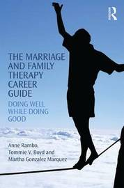 The Marriage and Family Therapy Career Guide by Anne Rambo