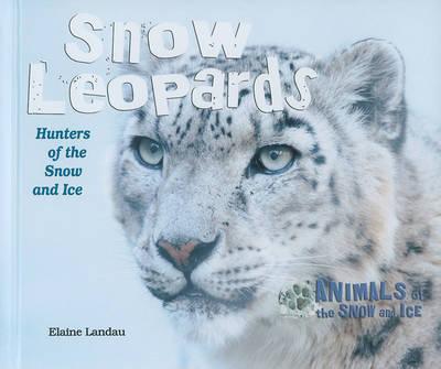 Snow Leopards by Elaine Landau