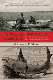Bootleggers, Lobstermen & Lumberjacks by Matthew P Mayo