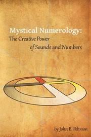Mystical Numerology by John B. Pehrson