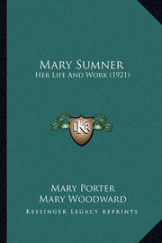 Mary Sumner Mary Sumner: Her Life and Work (1921) Her Life and Work (1921) by Mary Porter