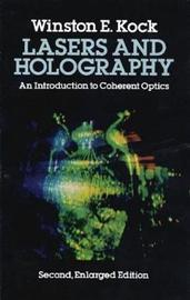Lasers and Holography by Winston E. Kock