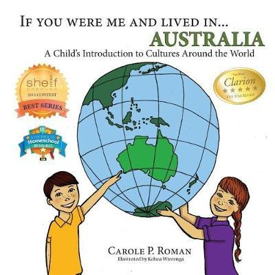 If You Were Me and Lived in... Australia by Carole P Roman