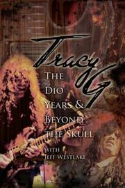 Tracy G - The Dio Years & Beyond The Skull by Jeffrey a Westlake