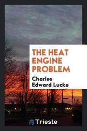 The Heat Engine Problem by Charles Edward Lucke image